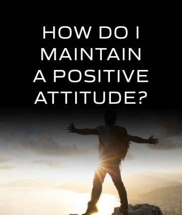 How Do I Maintain A Positive Attitude?